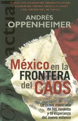 Mexico: En la Frontera del Caos: La Crisis Mexicana de los Noventa y la Esperanza del Nuevo Milenio - Oppenheimer, Andres