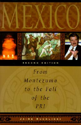 Mexico: From Montezuma to the Fall of the Pri, Second Edition - Suchlicki, Jaime
