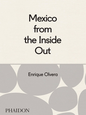 Mexico from the Inside Out - Olvera, Enrique, and Paz, Araceli (Photographer), and Waters, Alice (Contributions by)