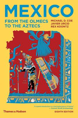 Mexico: From the Olmecs to the Aztecs - Coe, Michael D, and Urcid, Javier, and Koontz, Rex
