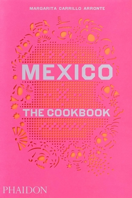 Mexico: The Cookbook - Carrillo Arronte, Margarita
