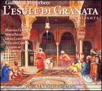 Meyerbeer: L'Esule di Granata [Highlights] - Ashley Catling (vocals); Brindley Sherratt (vocals); John Heley (cello); Laura Claycomb (vocals); Manuela Custer (vocals);...