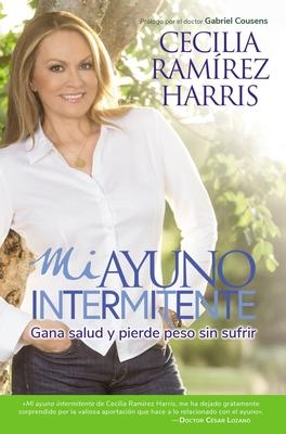 Mi Ayuno Intermitente: Gana Salud Y Pierde Peso Sin Sufrir - Ramirez Harris, Cecilia