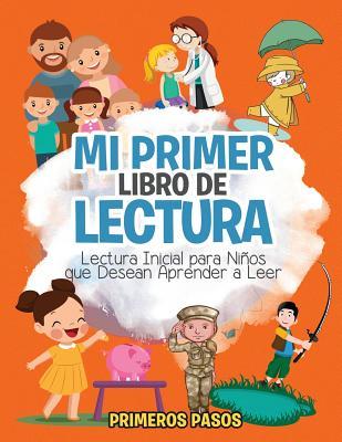 Mi Primer Libro de Lectura: Lectura Inicial Para Ninos Que Desean Aprender a Leer - Pasos, Primeros