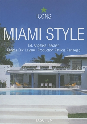 Miami Style - Taschen, Angelika, Dr. (Editor), and Laignel, Eric (Photographer), and Parinejad, Patricia