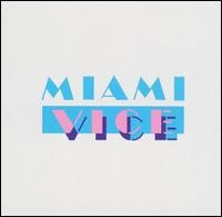 Miami Vice [Original TV Soundtrack] - Original TV Soundtrack