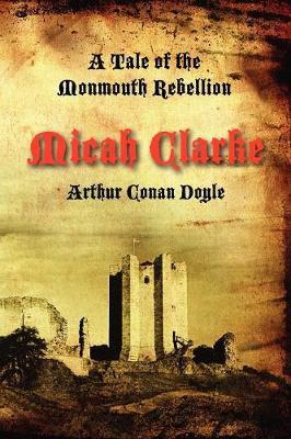 Micah Clarke: A Tale of the Monmouth Rebellion - Doyle, Arthur Conan, Sir