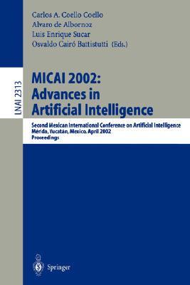 Micai 2002: Advances in Artificial Intelligence: Second Mexican International Conference on Artificial Intelligence Merida, Yucatan, Mexico, April 22-26, 2002 Proceedings - Coello Coello, Carlos (Editor), and Albornoz, Alvaro De (Editor), and Sucar, Luis E (Editor)