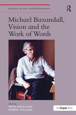 Michael Baxandall, Vision and the Work of Words - Mack, Peter, and Williams, Robert, and Woodfield, Richard, Professor (Series edited by)