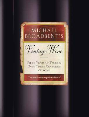 Michael Broadbent's Vintage Wine: 50 Years of Tasting the World's Finest Wines - Foulkes, Christopher (Editor), and Broadbent, Michael (Introduction by)