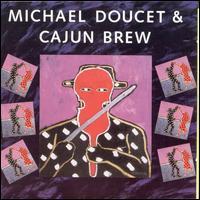 Michael Doucet & Cajun Brew - Michael Doucet & Cajun Brew