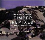 Michael Gordon: Timber Remixed