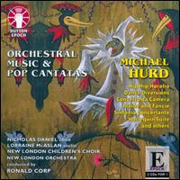 Michael Hurd: Orchestral Music & Pop Cantatas - Alex Karlsson (treble); Alex Wells (piano); Anna Lush (soprano); Anthony Gregory (tenor); Billie Hilton (soprano);...