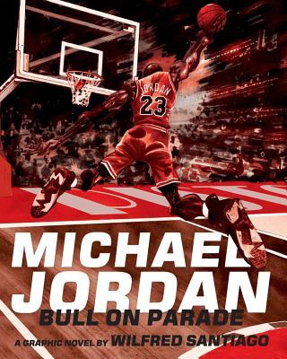 Michael Jordan: Bull on Parade - Santiago, Wilfred