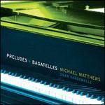 Michael Matthews: Preludes & Bagatelles