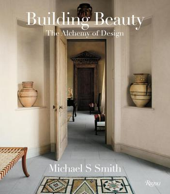 Michael S. Smith: Building Beauty: The Alchemy of Design - Smith, Michael S., and Pittel, Christine