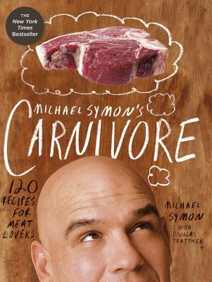 Michael Symon's Carnivore: 120 Recipes for Meat Lovers - Symon, Michael, and May, Jennifer (Photographer), and Trattner, Douglas