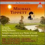 Michael Tippett: Concerto for Double Orchestra; Fantasia concertante on a Theme of Corelli; Ritual Dances from The Mi