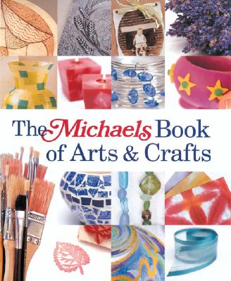 Michaels Book of Arts & Crafts - Lark, and Cusick, Dawn (Editor), and Kirby, Megan (Editor)