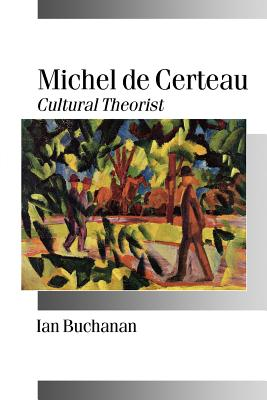 Michel de Certeau: Cultural Theorist - Buchanan, Ian