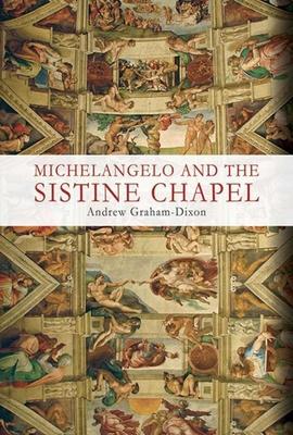 Michelangelo and the Sistine Chapel - Graham-Dixon, Andrew