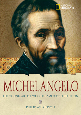Michelangelo: The Young Artist Who Dreamed of Perfection - Wilkinson, Philip