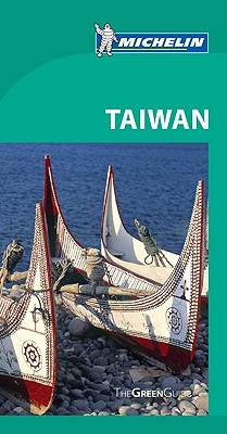 Michelin Green Guide Taiwan - Cannon, Gwen (Editor), and Bonnefoy, Florent (Contributions by), and Caltonhill, Mark (Contributions by)