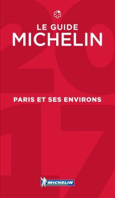 Michelin Guide Paris Et Ses Environs 2017: Restaurants - Michelin
