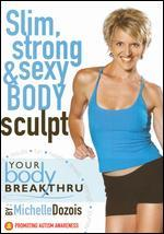 Michelle Dozois: Your Body Breakthru - Slim, Strong and Sexy Body Sculpting