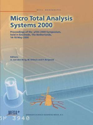 Micro Total Analysis Systems 2000: Proceedings of the µtas 2000 Symposium, Held in Enschede, the Netherlands, 14-18 May 2000 - Van Den Berg, Albert (Editor), and Olthuis, Wouter (Editor), and Bergveld, Piet (Editor)