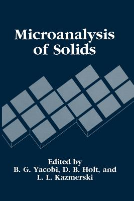 Microanalysis of Solids - Yacobi, B. G. (Editor), and Kazmerski, L. L. (Editor), and Holt, D. B. (Editor)
