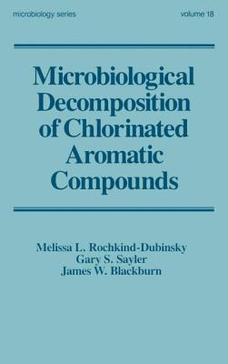 Microbiological Decomposition of Chlorinated Aromatic Compounds - Rochkind-Dubinsky, Melissa L
