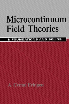 Microcontinuum Field Theories: I. Foundations and Solids - Eringen, A. Cemal