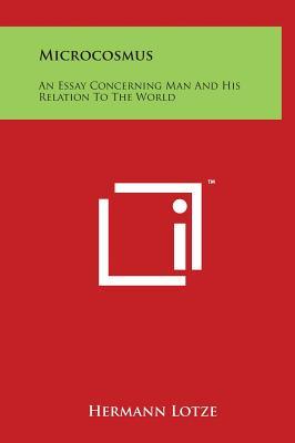 Microcosmus: An Essay Concerning Man And His Relation To The World - Lotze, Hermann