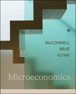 Microeconomics: Principles, Problems, and Policies - McConnell, Campbell R, and Brue, Stanley L, and Flynn, Sean Masaki