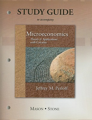 Microeconomics: Study Guide: Theory and Applications with Calculus - Perloff, Jeffrey M., and Mason, Charles, and Whaples, Robert M.