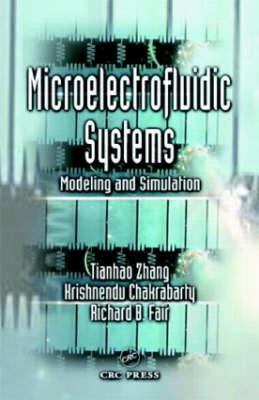 Microelectrofluidic Systems: Modeling and Simulation - Zhang, Tianhao, and Chakrabarty, Krishnendu, and Fair, Richard B