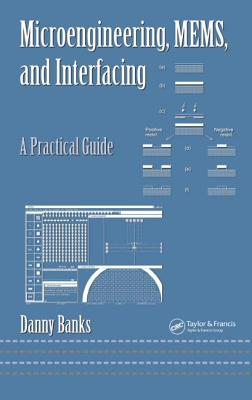 Microengineering, MEMS, and Interfacing: A Practical Guide - Banks, Danny