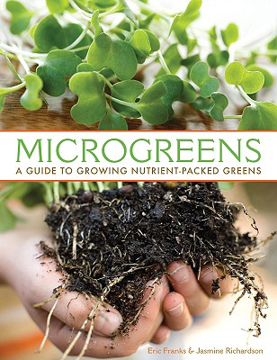 Microgreens: A Guide to Growing Nutrient-Packed Greens - Franks, Eric
