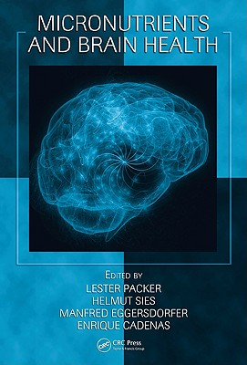 Micronutrients and Brain Health - Packer, Lester (Editor), and Sies, Helmut (Editor), and Eggersdorfer, Manfred (Editor)