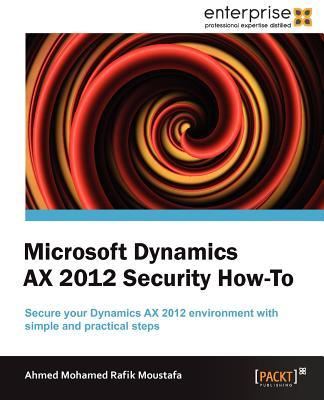 Microsoft Dynamics AX 2012 Security How to - Moustafa, Ahmed Mohamed Rafik