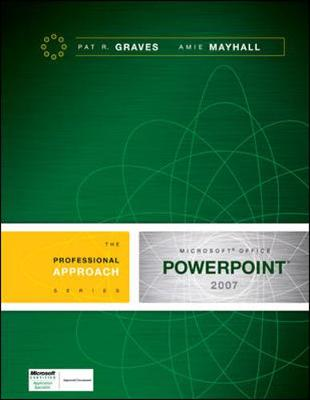 Microsoft Office PowerPoint 2007: A Professional Approach - Graves, Pat R