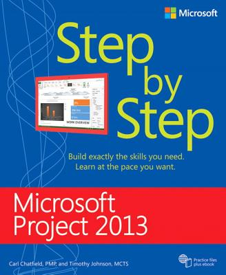 Microsoft Project 2013 Step by Step - Chatfield, Carl, and Johnson, Timothy, M.D.