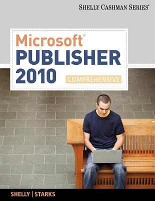 Microsoft Publisher 2010, Comprehensive - Shelly, Gary B, and Starks, Joy L