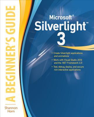 Microsoft Silverlight 3: A Beginner's Guide - Horn, Shannon
