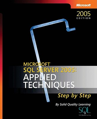 Microsoft SQL Server 2005: Applied Techniques Step by Step - Solid Quality Learning