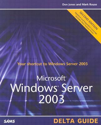 Microsoft Windows Server 2003 Delta Guide - Jones, Don, and Rouse, Mark