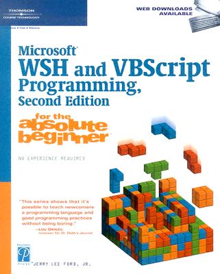 Microsoft WSH and VBScript Programming for the Absolute Beginner - Ford, Jerry Lee, Jr.