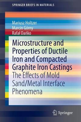 Microstructure and Properties of Ductile Iron and Compacted Graphite Iron Castings: The Effects of Mold Sand/Metal Interface Phenomena - Holtzer, Mariusz