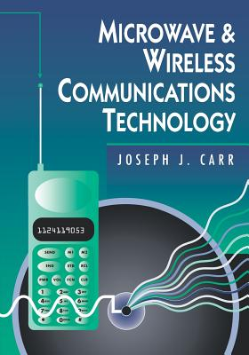 Microwave and Wireless Communications Technology - Carr, Joseph